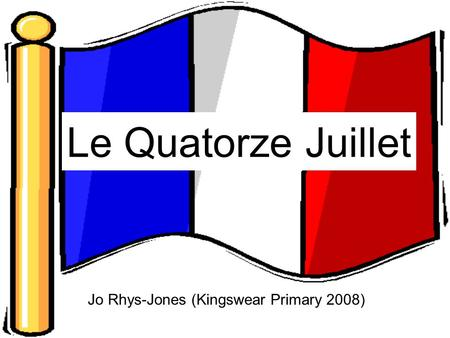 Le Quatorze Juillet Jo Rhys-Jones (Kingswear Primary 2008)