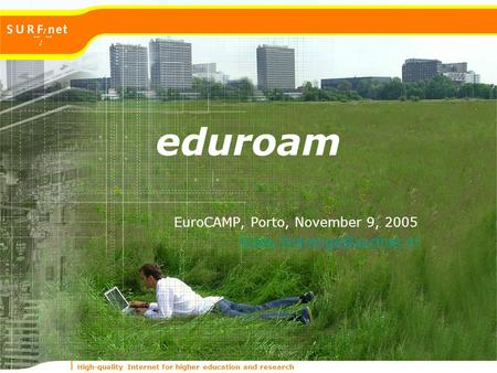 High-quality Internet for higher education and research eduroam EuroCAMP, Porto, November 9, 2005