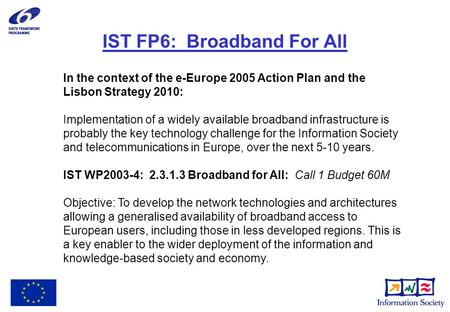 IST FP6: Broadband For All In the context of the e-Europe 2005 Action Plan and the Lisbon Strategy 2010: Implementation of a widely available broadband.