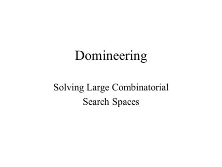 Domineering Solving Large Combinatorial Search Spaces.