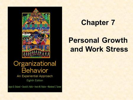 Chapter 7 Personal Growth and Work Stress.  Describe the characteristics of adult development  Explain Levinson's concept of life structures  Recognize.