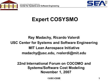 University of Southern California Center for Systems and Software Engineering ©USC-CSSE1 Ray Madachy, Ricardo Valerdi USC Center for Systems and Software.