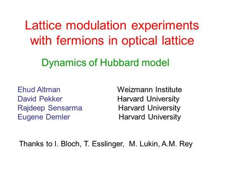 Lattice modulation experiments with fermions in optical lattice Dynamics of Hubbard model Ehud Altman Weizmann Institute David Pekker Harvard University.