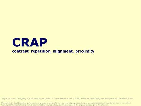 CRAP contrast, repetition, alignment, proximity Slide deck by Saul Greenberg. Permission is granted to use this for non-commercial purposes as long as.