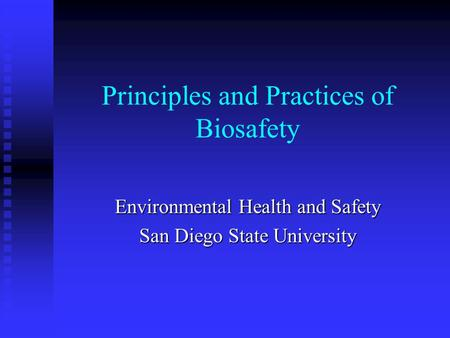 Principles and Practices of Biosafety Environmental Health and Safety San Diego State University.