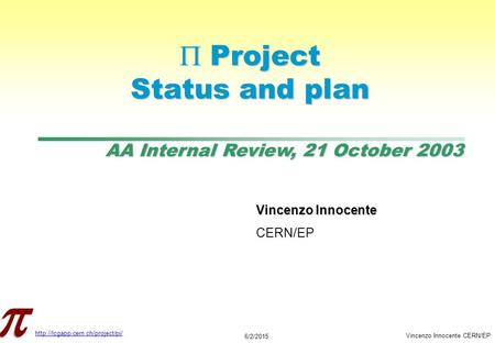 AA Internal Review, 21 October 2003  6/2/2015 Vincenzo Innocente CERN/EP  Project Status and plan Vincenzo Innocente.