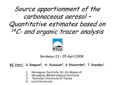 Source apportionment of the carbonaceous aerosol – Quantitative estimates based on 14 C- and organic tracer analysis 1.Norwegian Institute for Air Research.