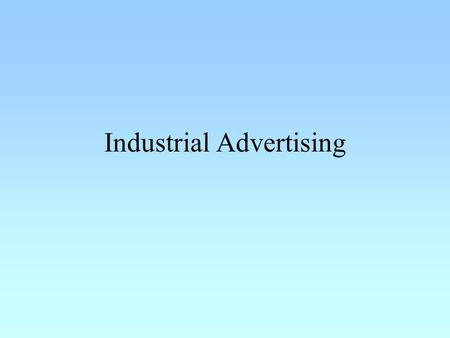Industrial Advertising. In proportion of total adspend, the contribution of Industrial advertising is just 10% Sticks closely to hard facts that would.