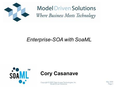 Page 1 Copyright © 2009 Data Access Technologies, Inc. Model Driven Solutions May 2009 Cory Casanave Enterprise-SOA with SoaML.