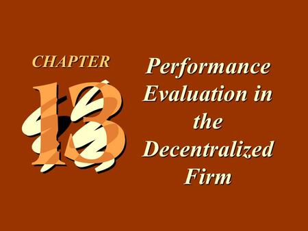 13 -1 Performance Evaluation in the Decentralized Firm CHAPTER.