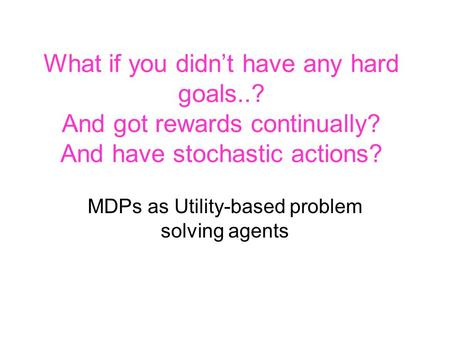MDPs as Utility-based problem solving agents