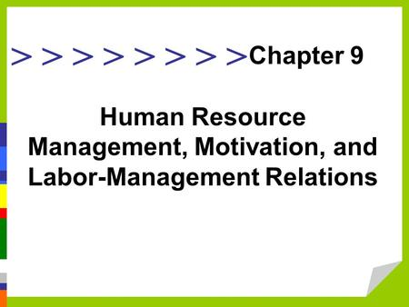 > > > > Human Resource Management, Motivation, and Labor-Management Relations Chapter 9.