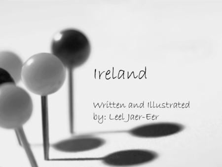 Ireland Written and Illustrated by: Leel Jaer-Eer.