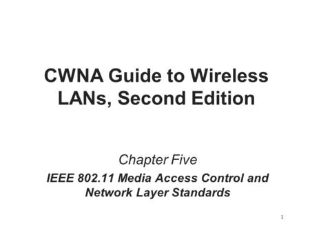 1 CWNA Guide to Wireless LANs, Second Edition Chapter Five IEEE 802.11 Media Access Control and Network Layer Standards.