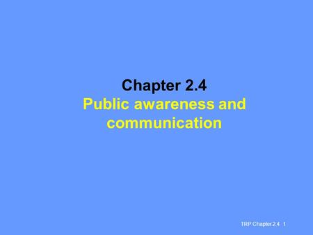 TRP Chapter 2.4 1 Chapter 2.4 Public awareness and communication.