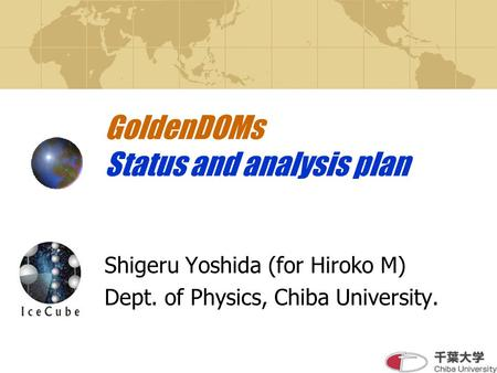 GoldenDOMs Status and analysis plan Shigeru Yoshida (for Hiroko M) Dept. of Physics, Chiba University.