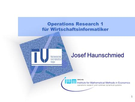 "1 Operations Research 1 für Wirtschaftsinformatiker Josef Haunschmied To insert your company logo on this slide From the Insert Menu Select ""Picture"" Locate."