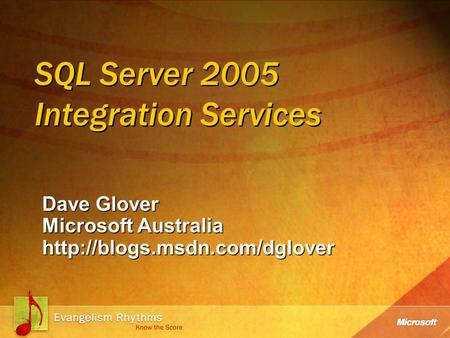 SQL Server 2005 Integration Services Dave Glover Microsoft Australia