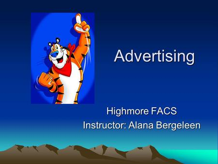 Advertising Highmore FACS Instructor: Alana Bergeleen.
