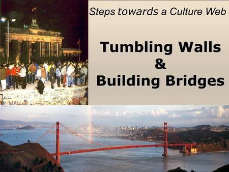 Tumbling Walls & Building Bridges Steps towards a Culture Web.
