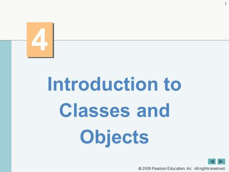  2009 Pearson Education, Inc. All rights reserved. 1 4 4 Introduction to Classes and Objects.