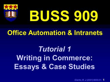 Clarke, R. J (2001) t909-01: 1 Office Automation & Intranets BUSS 909 Tutorial 1 Writing in Commerce: Essays & Case Studies.