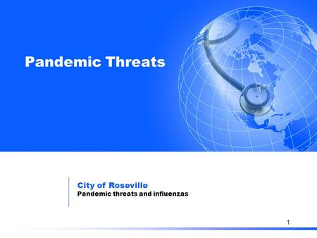"Pandemic Threats: ""Am I dead yet?"" Travelocity Gnome 1 Pandemic Threats City of Roseville Pandemic threats and influenzas."