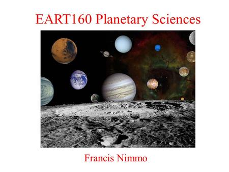 EART160 Planetary Sciences Francis Nimmo. Last Week – Solar System Formation Solar system formation involved collapse of a large gas cloud, triggered.