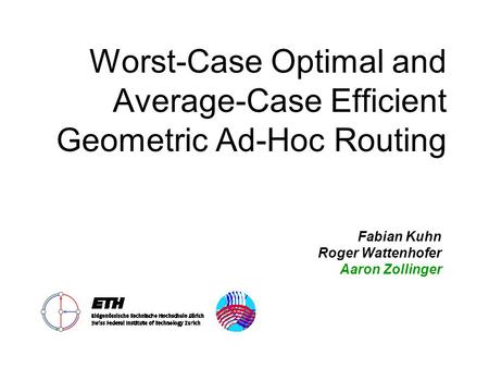Worst-Case Optimal and Average-Case Efficient Geometric Ad-Hoc Routing Fabian Kuhn Roger Wattenhofer Aaron Zollinger.