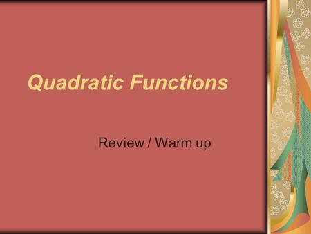 Quadratic Functions Review / Warm up. f(x) = ax^2 + bx + c. In this form when: a>0 graph opens up a 0 Graph has 2 x-intercepts.