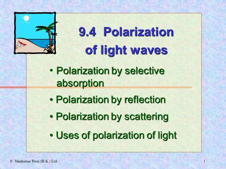 1© Manhattan Press (H.K.) Ltd. 9.4 Polarization of light waves Polarization by selective absorption Polarization by reflection Polarization by reflection.