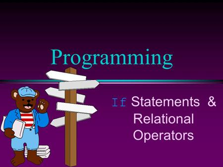 If Statements & Relational Operators Programming.
