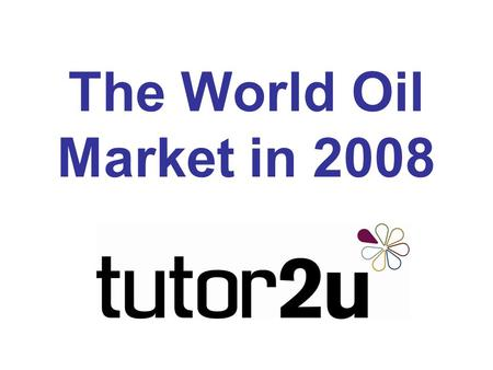 The World Oil Market in 2008. For more resources on the economics of Oil & Gas, visit our dedicated Economics Blog Channel.