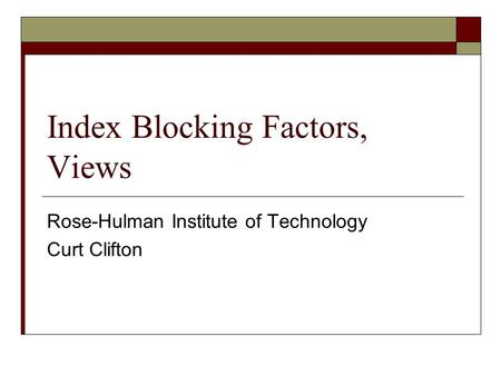 Index Blocking Factors, Views Rose-Hulman Institute of Technology Curt Clifton.