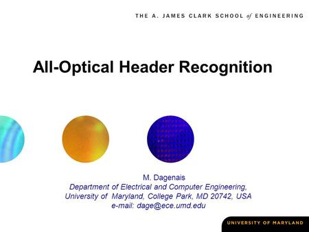 All-Optical Header Recognition M. Dagenais Department of Electrical and Computer Engineering, University of Maryland, College Park, MD 20742, USA e-mail: