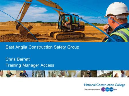 East Anglia Construction Safety Group Chris Barrett Training Manager Access.