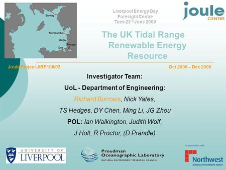 Joule Project JIRP106/03 Oct 2006 – Dec 2008 Investigator Team: UoL - Department of Engineering: Richard Burrows, Nick Yates, TS Hedges, DY Chen, Ming.