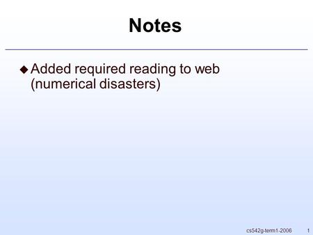 1cs542g-term1-2006 Notes  Added required reading to web (numerical disasters)
