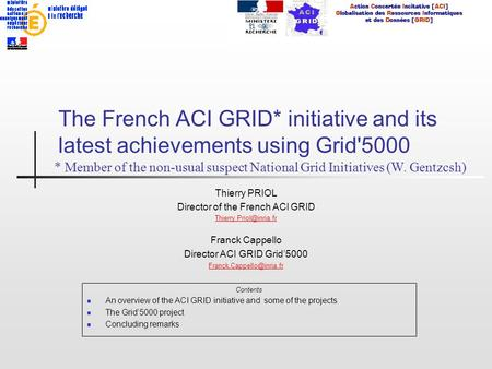 The French ACI GRID* initiative and its <strong>latest</strong> achievements using Grid5000 Thierry PRIOL Director of the French ACI GRID Franck.