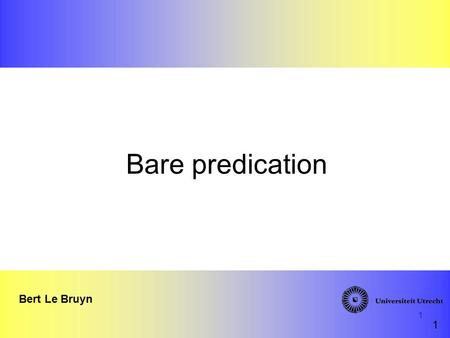 1 Bare predication Bert Le Bruyn 1. 2 I am linguist.a.