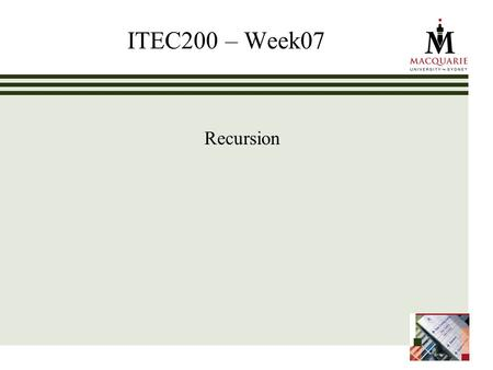 ITEC200 – Week07 Recursion. www.ics.mq.edu.au/ppdp 2 Learning Objectives – Week07 Recursion (Ch 07) Students can: Design recursive algorithms to solve.