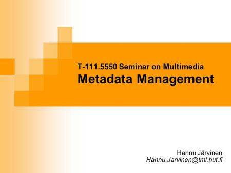 T-111.5550 Seminar on Multimedia Metadata Management Hannu Järvinen