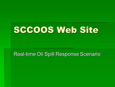 SCCOOS Web Site Real-time Oil Spill Response Scenario.