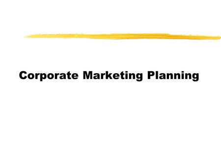 Corporate Marketing Planning. uCorporate Strategy äWhich products to Offer äWhich Markets to Serve uProduct Mix Strategy äWhat Each Product Should Contribute.