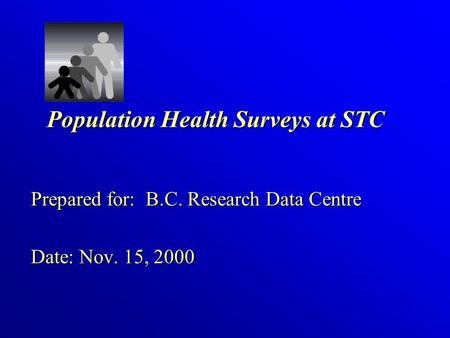 Population Health Surveys at STC Prepared for: B.C. Research Data Centre Date: Nov. 15, 2000.
