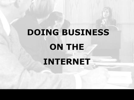 DOING BUSINESS DOING BUSINESS ON THE INTERNET. June 2, 2015 QUME 1852 Some Implications Removes the impact of geography Consumer has more power: Competitors.