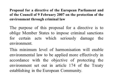 Proposal for a directive of the European Parliament and of the Council of 9 February 2007 on the protection of the environment through criminal law The.