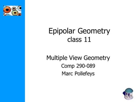 Epipolar Geometry class 11 Multiple View Geometry Comp 290-089 Marc Pollefeys.