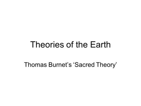 Theories of the Earth Thomas Burnet's 'Sacred Theory'