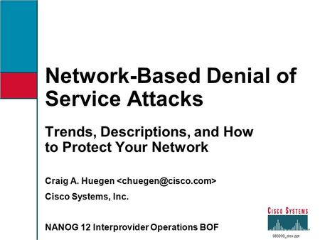 Network-Based Denial of Service Attacks Trends, Descriptions, and How to Protect Your Network Craig A. Huegen Cisco Systems, Inc. NANOG 12 Interprovider.